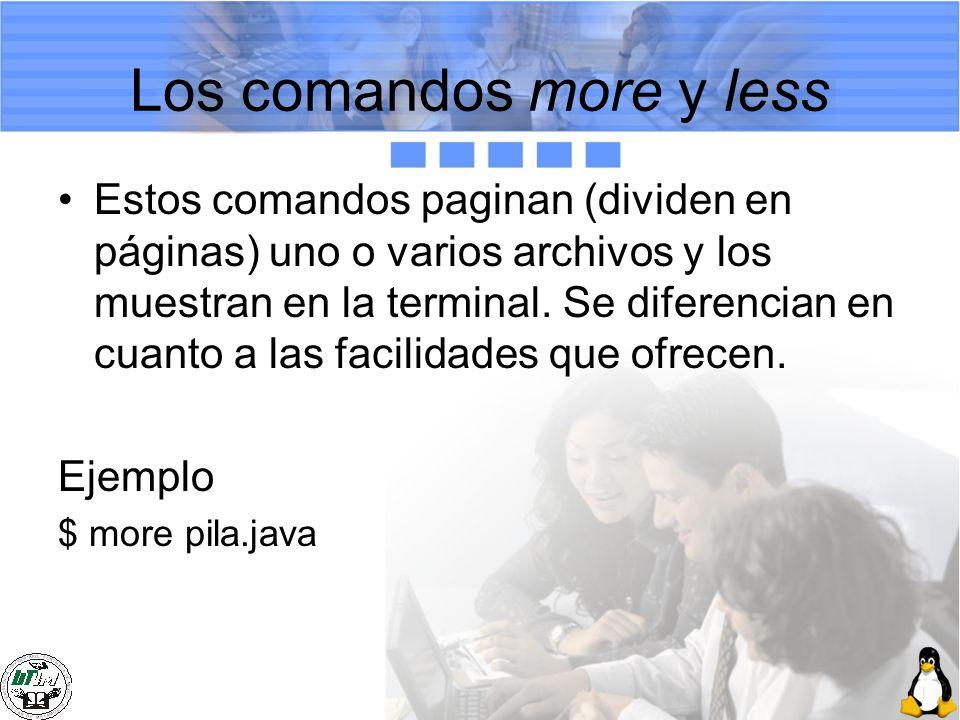 Los comandos more y less Estos comandos paginan (dividen en páginas) uno o varios archivos y los muestran en la terminal. Se diferencian en cuanto a l