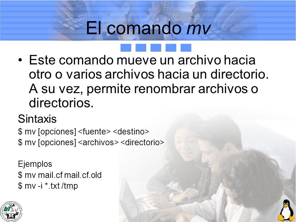El comando mv Este comando mueve un archivo hacia otro o varios archivos hacia un directorio. A su vez, permite renombrar archivos o directorios. Sint