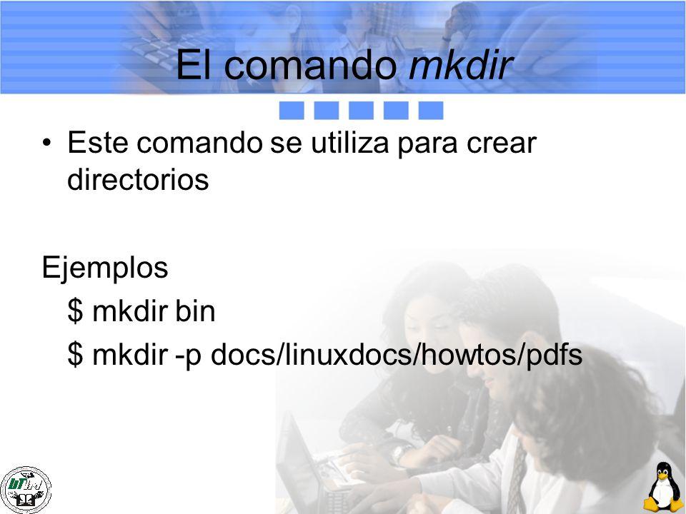 El comando mkdir Este comando se utiliza para crear directorios Ejemplos $ mkdir bin $ mkdir -p docs/linuxdocs/howtos/pdfs