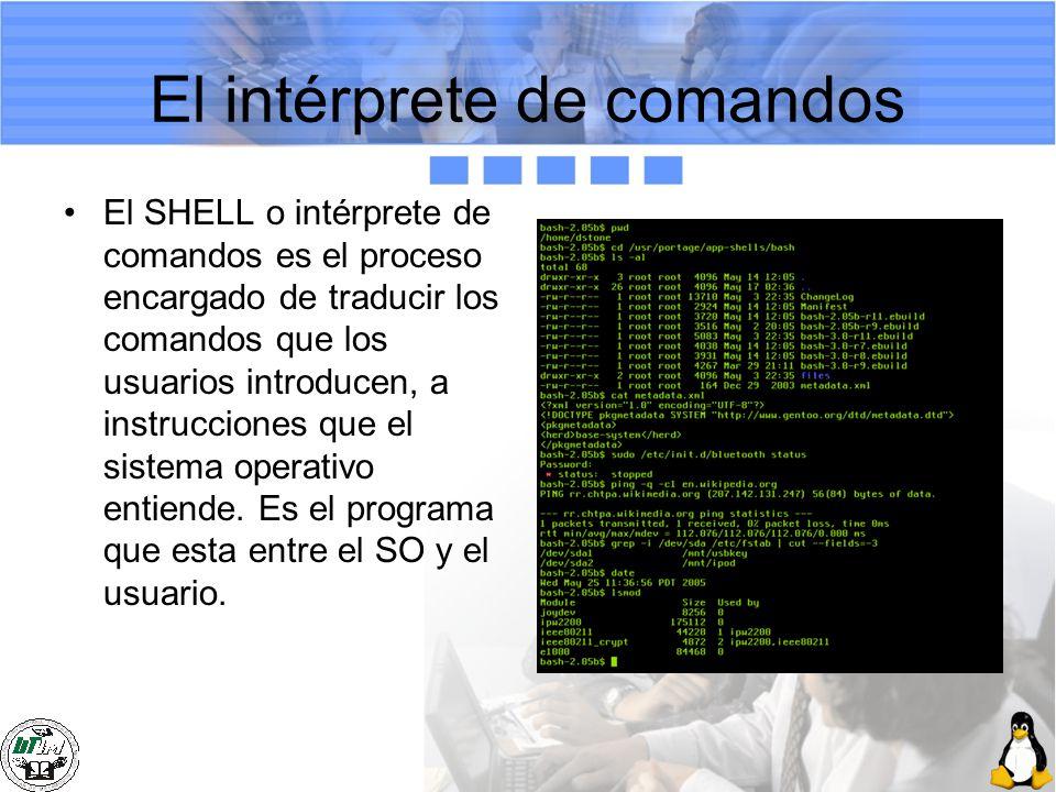 El intérprete de comandos El SHELL o intérprete de comandos es el proceso encargado de traducir los comandos que los usuarios introducen, a instruccio