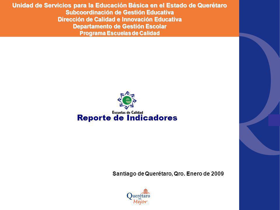 Reporte de Indicadores Santiago de Querétaro, Qro. Enero de 2009 Unidad de Servicios para la Educación Básica en el Estado de Querétaro Subcoordinació