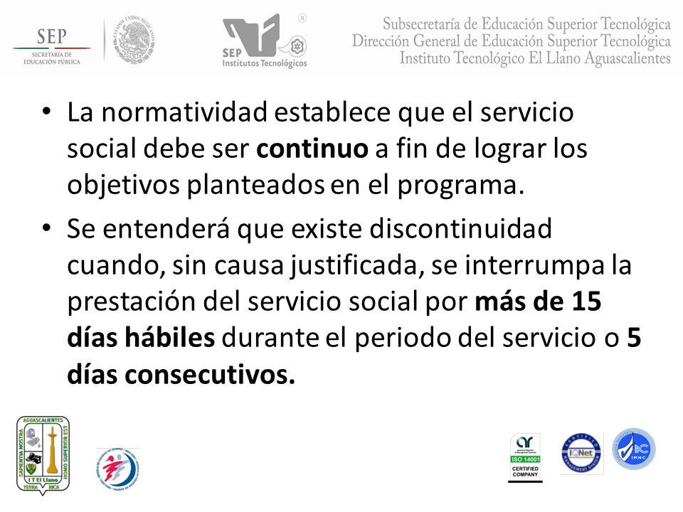 La normatividad establece que el servicio social debe ser continuo a fin de lograr los objetivos planteados en el programa. Se entenderá que existe di