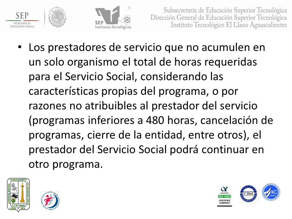 Los prestadores de servicio que no acumulen en un solo organismo el total de horas requeridas para el Servicio Social, considerando las característica