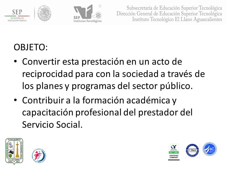 OBJETO: Convertir esta prestación en un acto de reciprocidad para con la sociedad a través de los planes y programas del sector público. Contribuir a