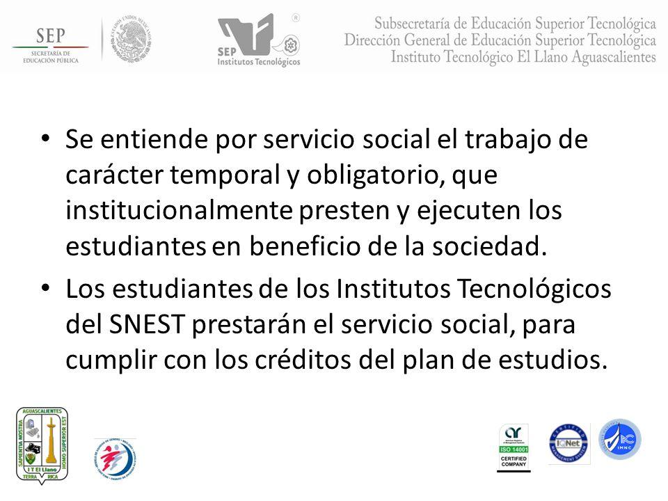 Se entiende por servicio social el trabajo de carácter temporal y obligatorio, que institucionalmente presten y ejecuten los estudiantes en beneficio