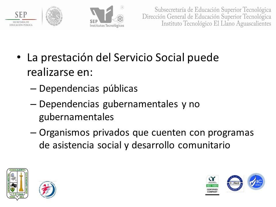 La prestación del Servicio Social puede realizarse en: – Dependencias públicas – Dependencias gubernamentales y no gubernamentales – Organismos privad