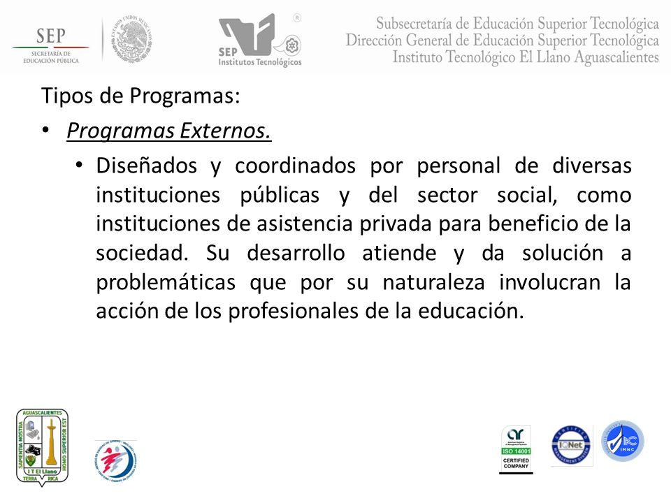 Tipos de Programas: Programas Externos. Diseñados y coordinados por personal de diversas instituciones públicas y del sector social, como institucione