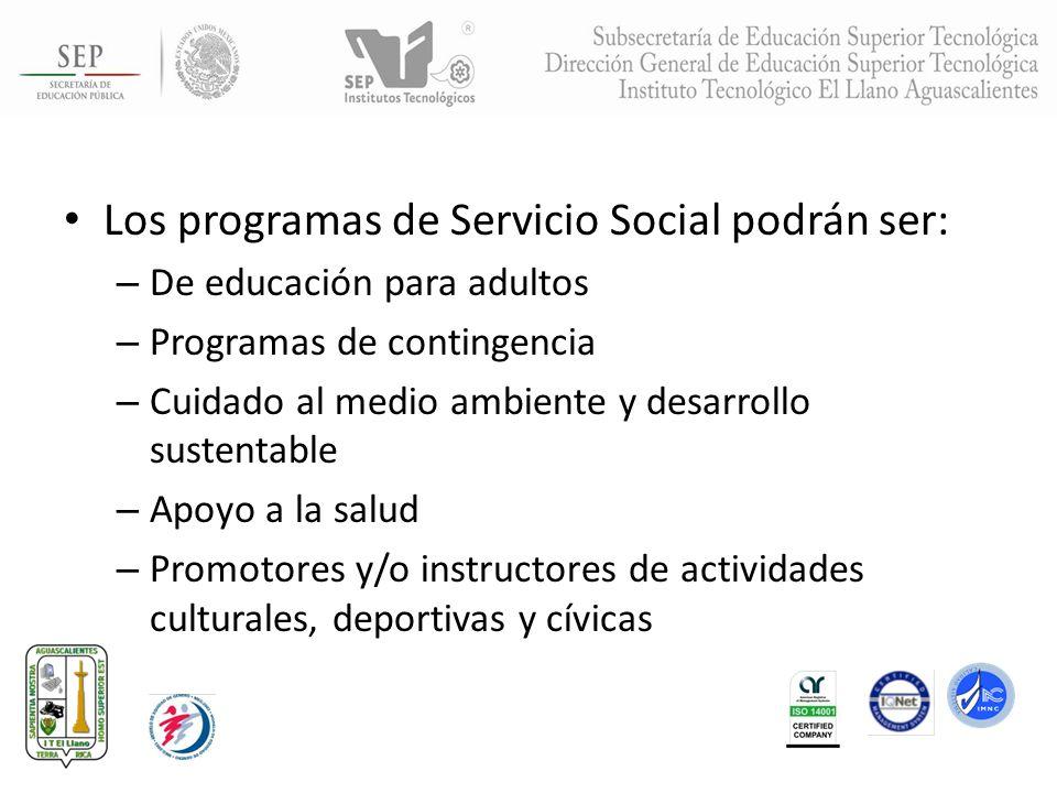 Los programas de Servicio Social podrán ser: – De educación para adultos – Programas de contingencia – Cuidado al medio ambiente y desarrollo sustenta