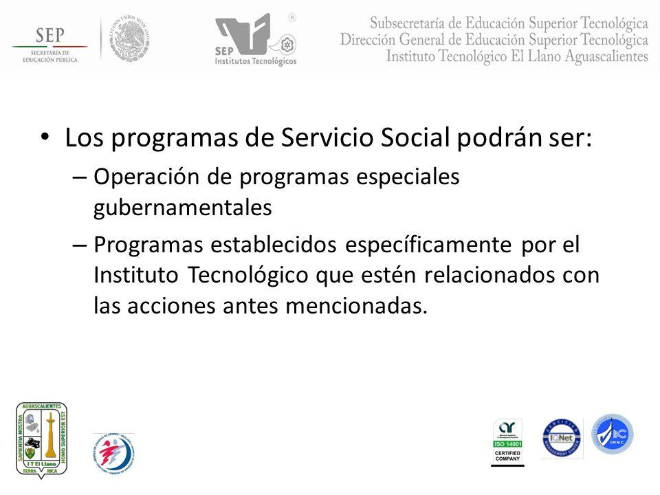 Los programas de Servicio Social podrán ser: – Operación de programas especiales gubernamentales – Programas establecidos específicamente por el Insti