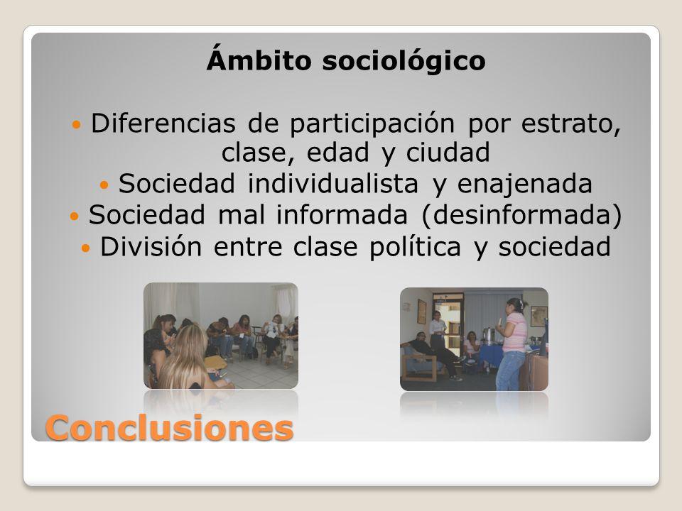 Conclusiones Ámbito sociológico Diferencias de participación por estrato, clase, edad y ciudad Sociedad individualista y enajenada Sociedad mal inform
