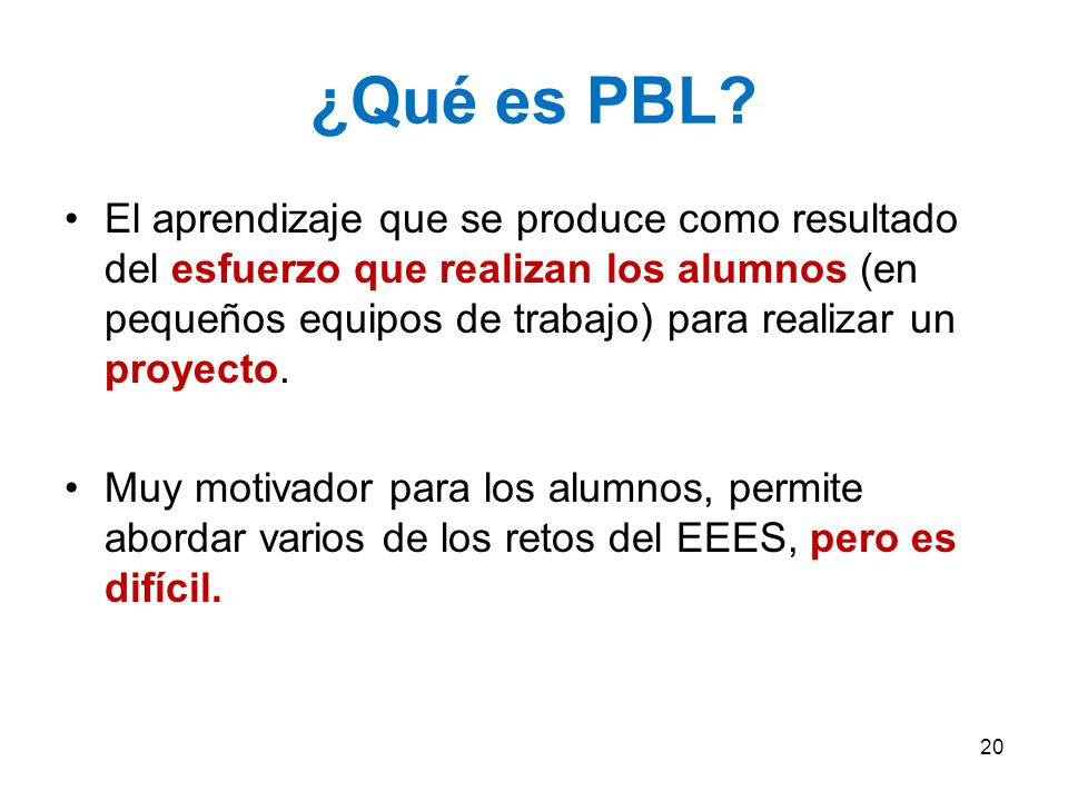 ¿Qué es PBL? El aprendizaje que se produce como resultado del esfuerzo que realizan los alumnos (en pequeños equipos de trabajo) para realizar un proy