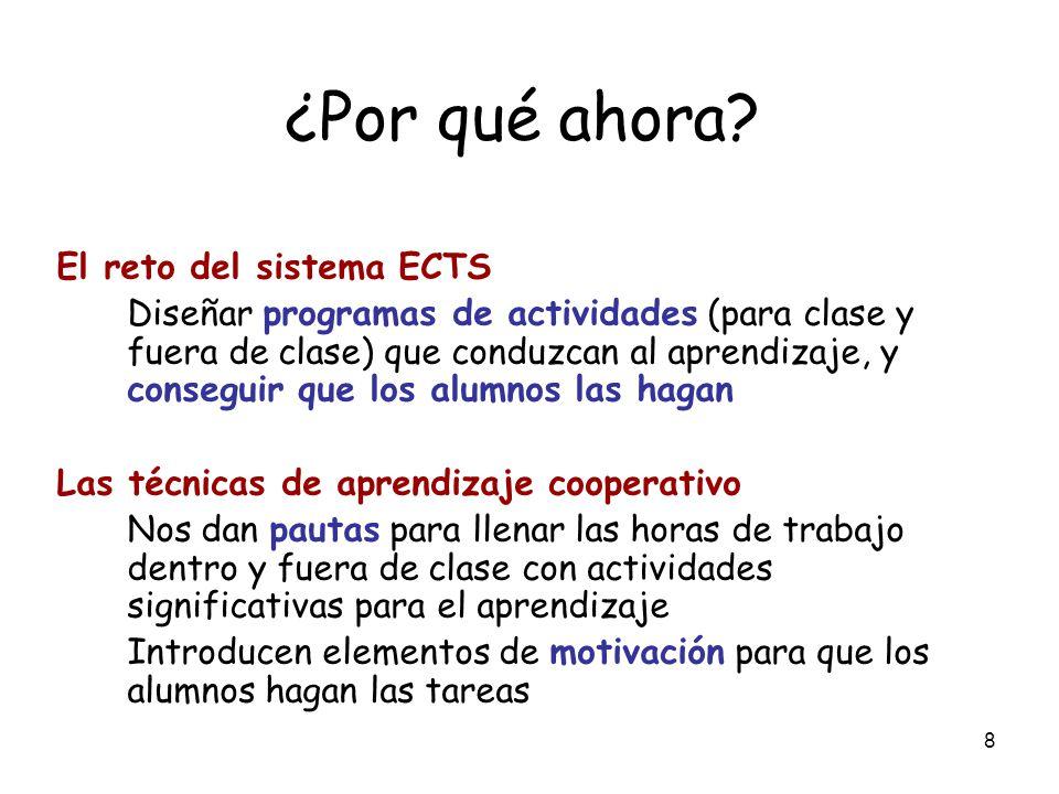 8 ¿Por qué ahora? El reto del sistema ECTS Diseñar programas de actividades (para clase y fuera de clase) que conduzcan al aprendizaje, y conseguir qu