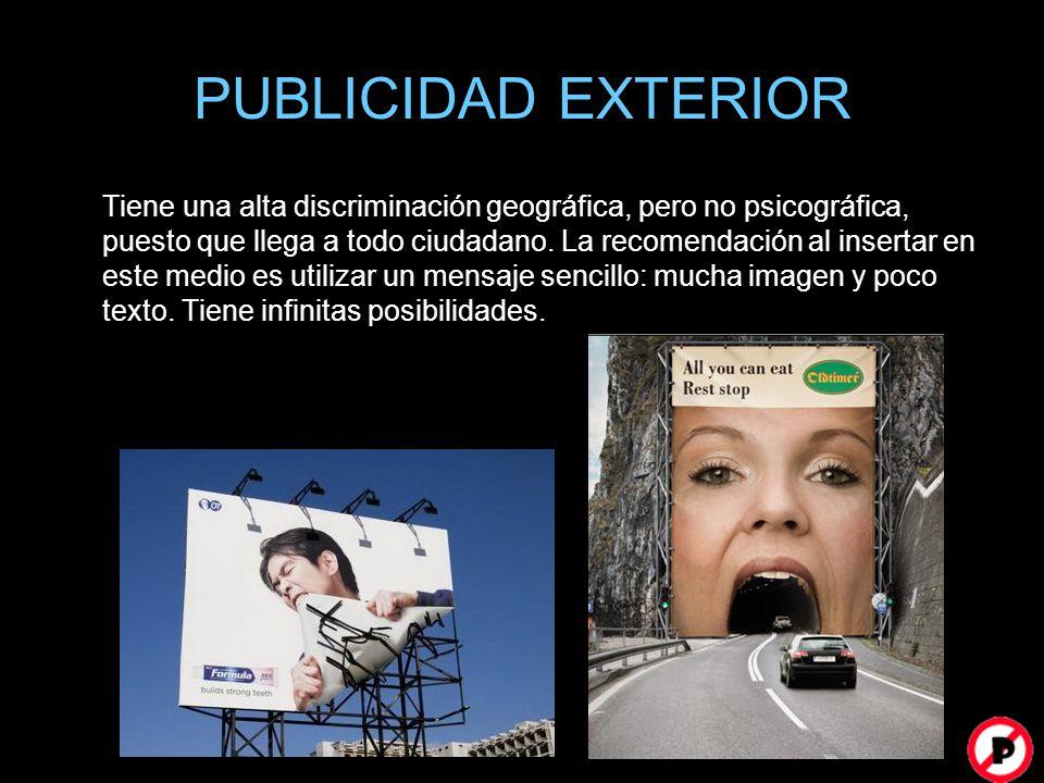 PUBLICIDAD EXTERIOR Tiene una alta discriminación geográfica, pero no psicográfica, puesto que llega a todo ciudadano. La recomendación al insertar en