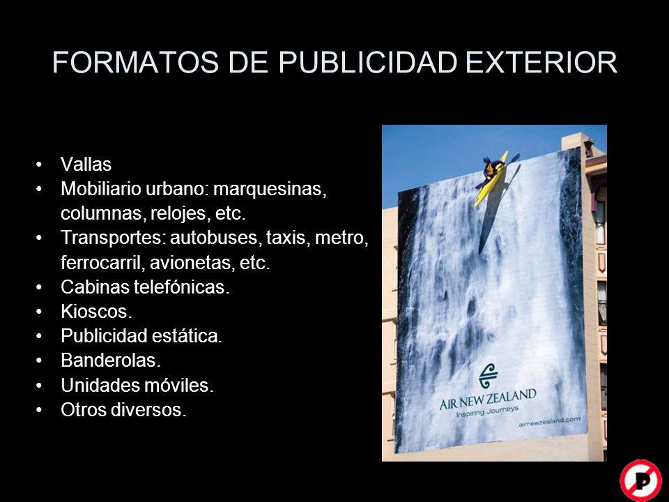 FORMATOS DE PUBLICIDAD EXTERIOR Vallas Mobiliario urbano: marquesinas, columnas, relojes, etc. Transportes: autobuses, taxis, metro, ferrocarril, avio
