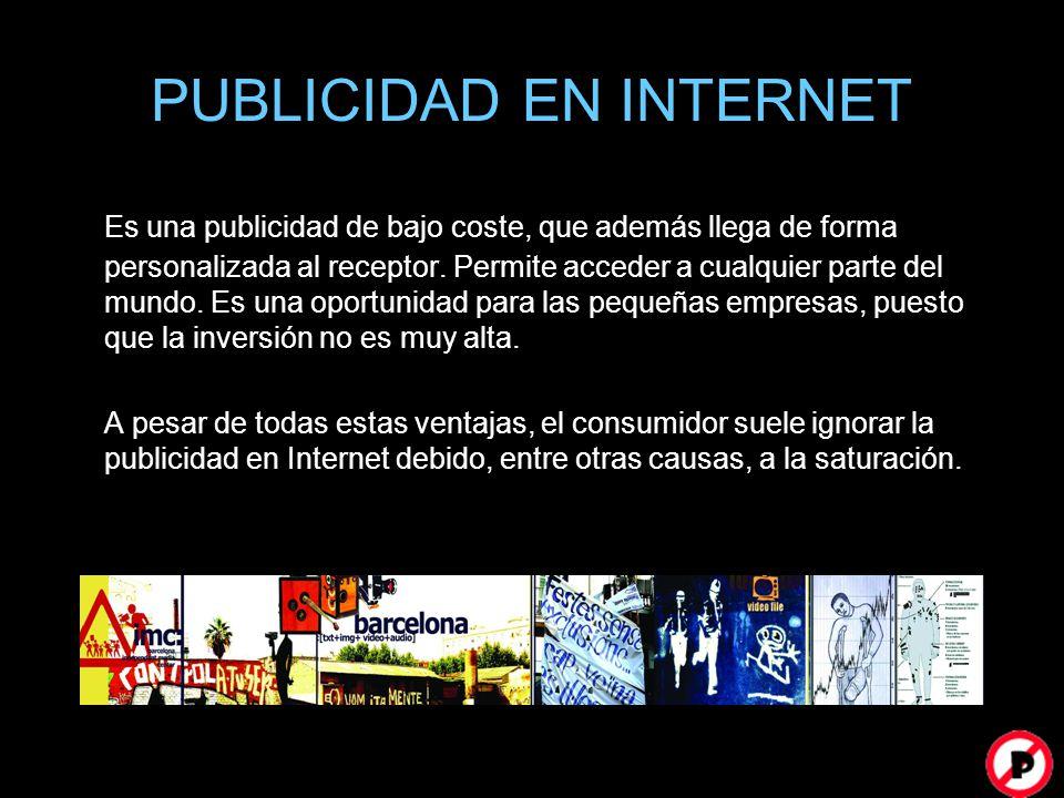 PUBLICIDAD EN INTERNET Es una publicidad de bajo coste, que además llega de forma personalizada al receptor. Permite acceder a cualquier parte del mun