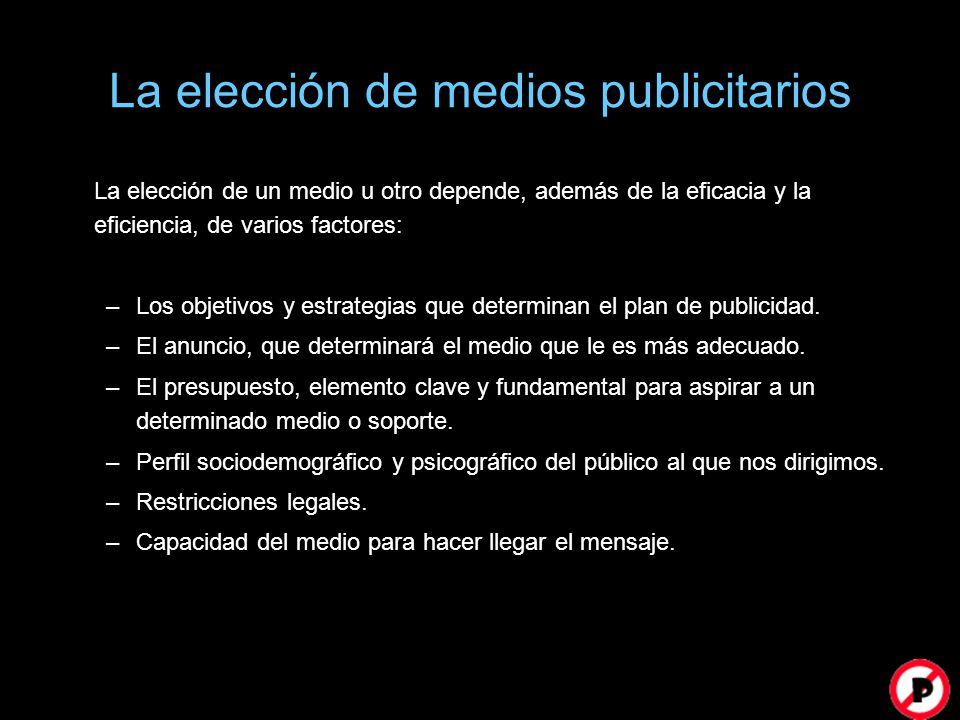 La elección de medios publicitarios La elección de un medio u otro depende, además de la eficacia y la eficiencia, de varios factores: –Los objetivos