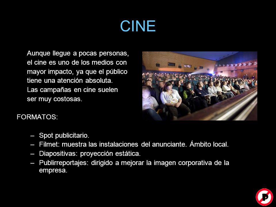 CINE Aunque llegue a pocas personas, el cine es uno de los medios con mayor impacto, ya que el público tiene una atención absoluta. Las campañas en ci