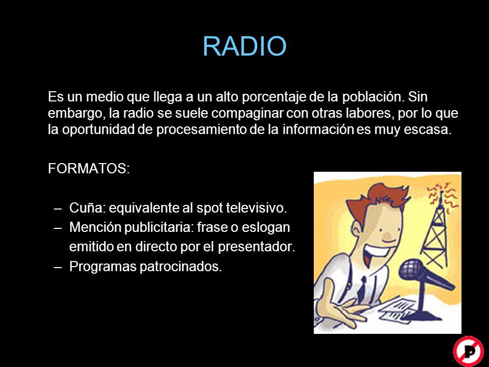 RADIO Es un medio que llega a un alto porcentaje de la población. Sin embargo, la radio se suele compaginar con otras labores, por lo que la oportunid