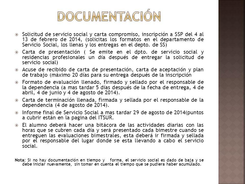 Solicitud de servicio social y carta compromiso, inscripción a SSP del 4 al 13 de febrero de 2014, (solicitas los formatos en el departamento de Servicio Social, los llenas y los entregas en el depto.