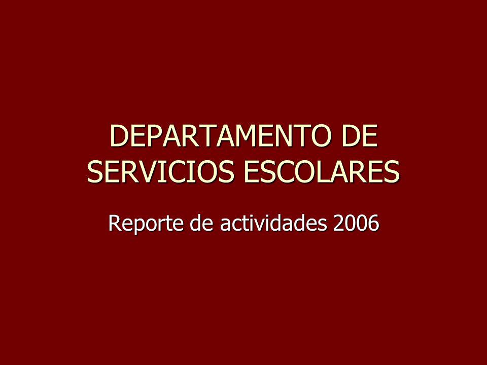 DEPARTAMENTO DE SERVICIOS ESCOLARES Reporte de actividades 2006