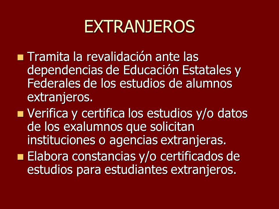 EXTRANJEROS Tramita la revalidación ante las dependencias de Educación Estatales y Federales de los estudios de alumnos extranjeros. Tramita la revali