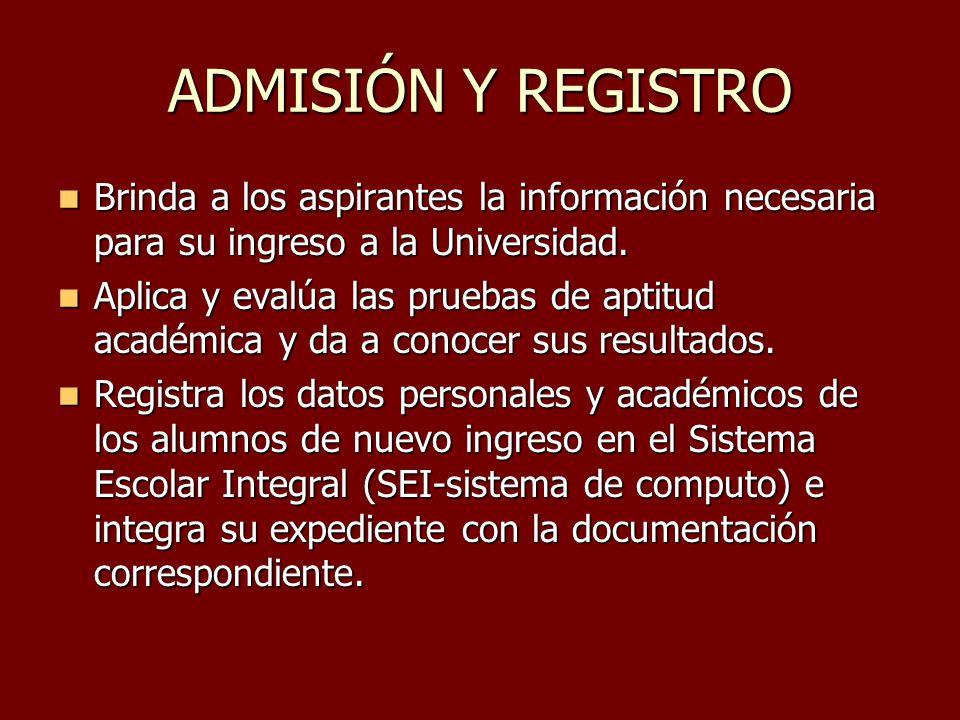 ADMISIÓN Y REGISTRO Brinda a los aspirantes la información necesaria para su ingreso a la Universidad. Brinda a los aspirantes la información necesari