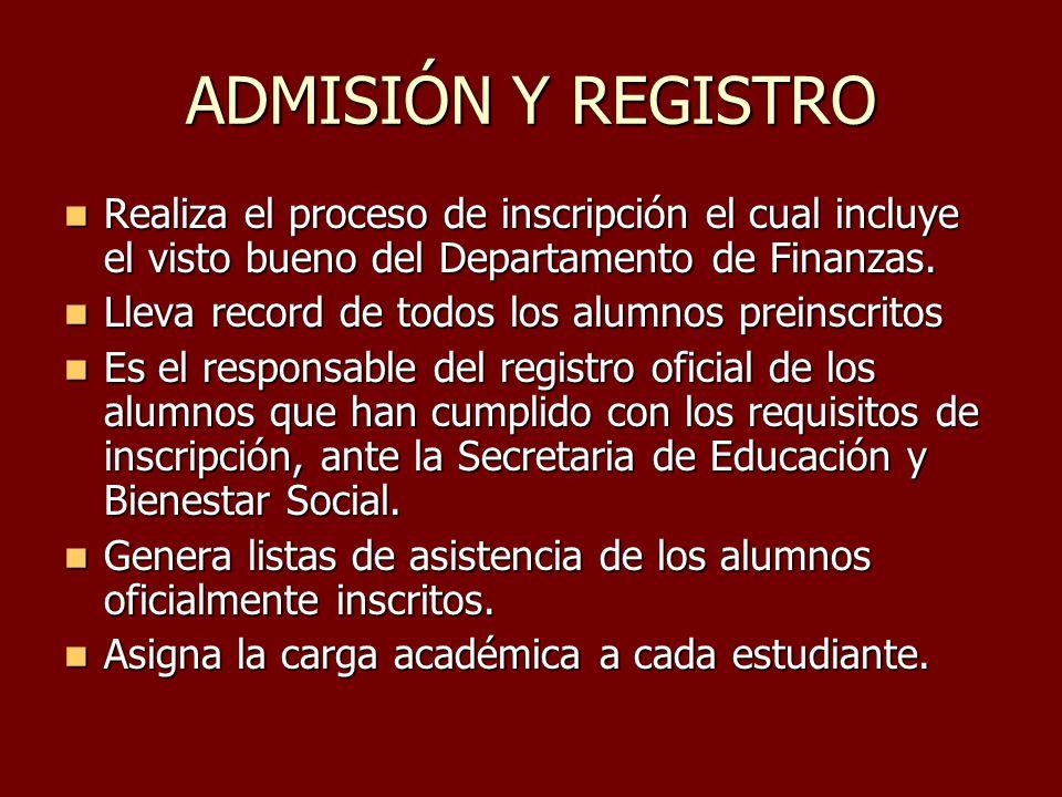 ADMISIÓN Y REGISTRO Realiza el proceso de inscripción el cual incluye el visto bueno del Departamento de Finanzas. Realiza el proceso de inscripción e