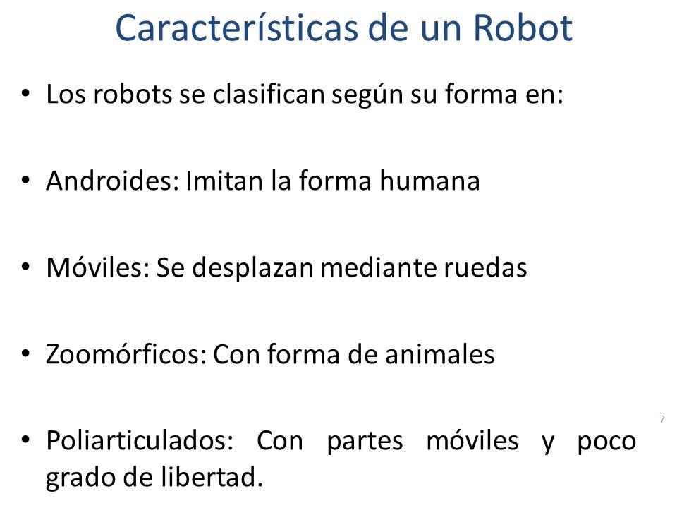 Características de un Robot Capaces de actuar en función de la información recibida del mundo real. 6