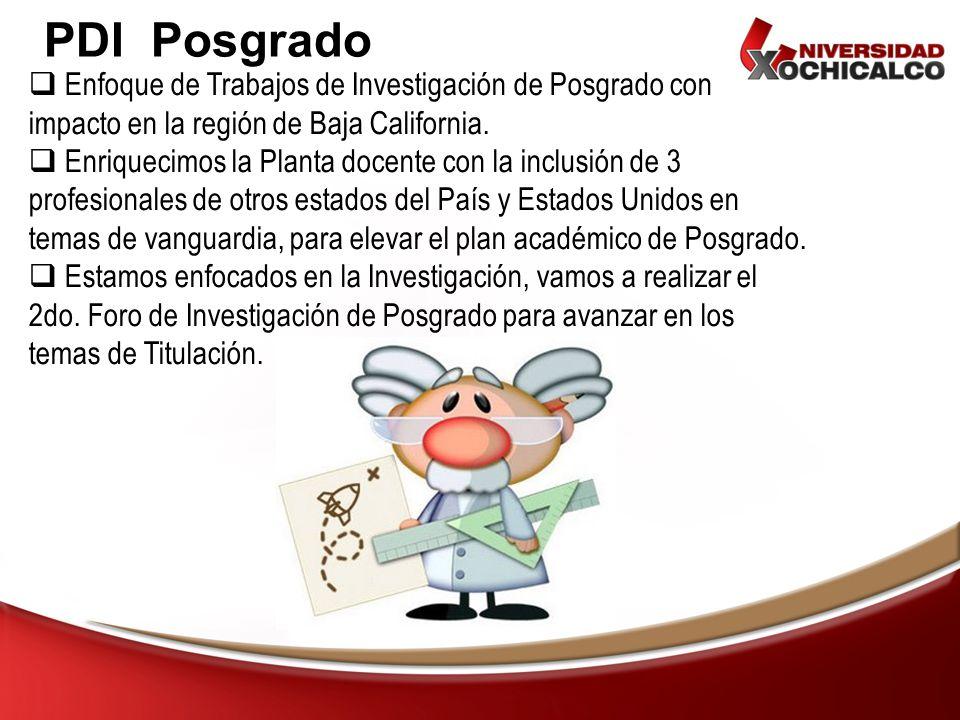 PDI Posgrado Enfoque de Trabajos de Investigación de Posgrado con impacto en la región de Baja California. Enriquecimos la Planta docente con la inclu