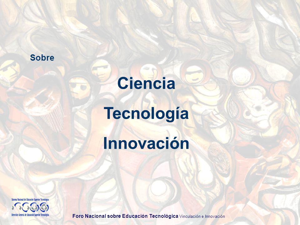 Foro Nacional sobre Educación Tecnológica Vinculación e Innovación Sobre Ciencia Tecnología Innovación
