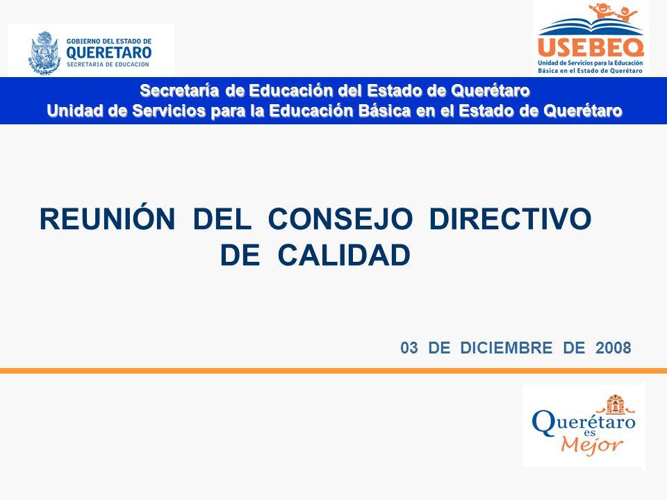 Secretaría de Educación del Estado de Querétaro Unidad de Servicios para la Educación Básica en el Estado de Querétaro REUNIÓN DEL CONSEJO DIRECTIVO DE CALIDAD 03 DE DICIEMBRE DE 2008