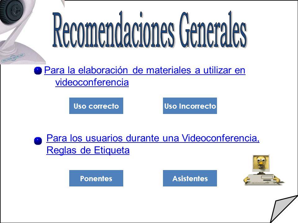 Para la elaboración de materiales a utilizar en videoconferencia Uso correctoUso Incorrecto Para los usuarios durante una Videoconferencia, Reglas de