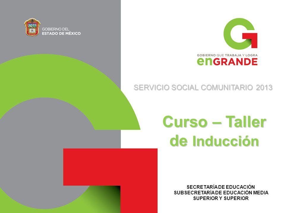 SECRETARÍA DE EDUCACIÓN SUBSECRETARÍA DE EDUCACIÓN MEDIA SUPERIOR Y SUPERIOR SERVICIO SOCIAL COMUNITARIO 2013 Curso – Taller de Inducción