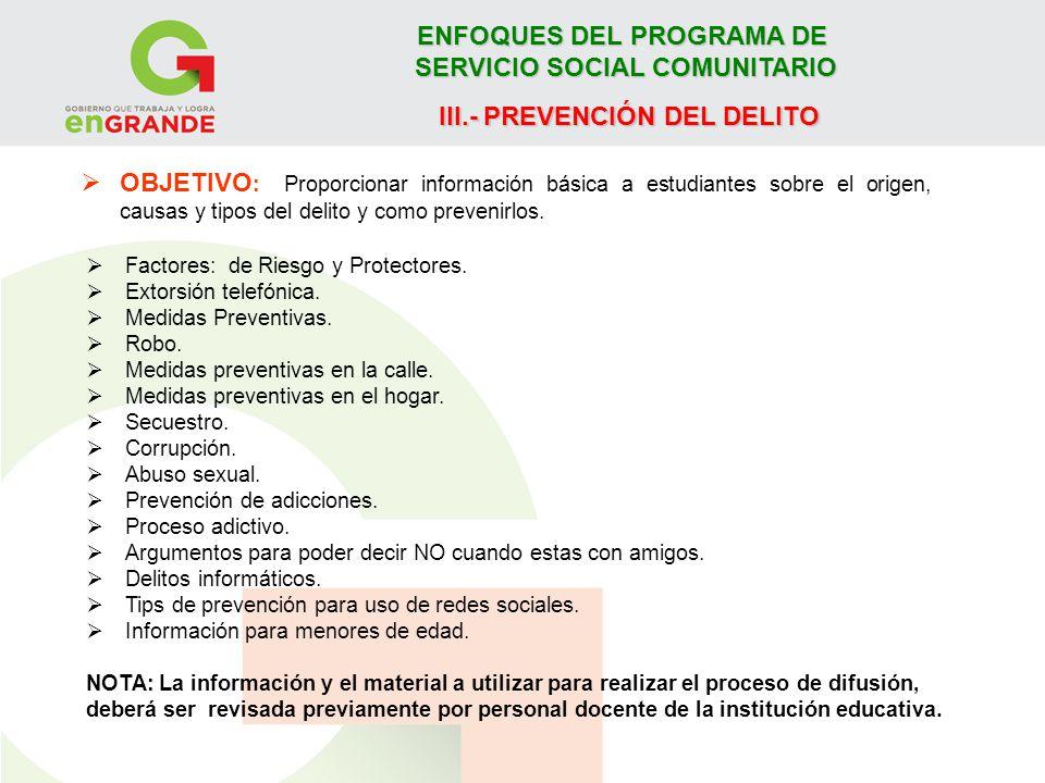 ENFOQUES DEL PROGRAMA DE SERVICIO SOCIAL COMUNITARIO III.- PREVENCIÓN DEL DELITO Factores: de Riesgo y Protectores. Extorsión telefónica. Medidas Prev