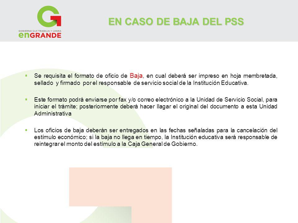 EN CASO DE BAJA DEL PSS Se requisita el formato de oficio de Baja, en cual deberá ser impreso en hoja membretada, sellado y firmado por el responsable