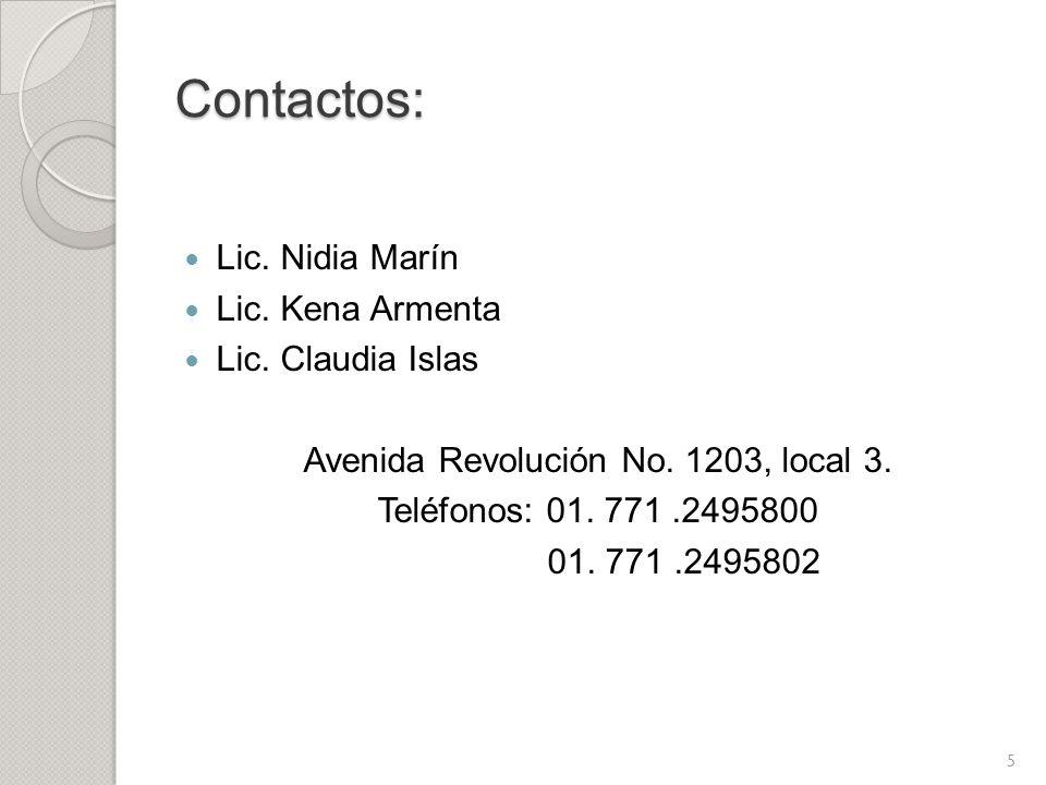 Contactos: Lic. Nidia Marín Lic. Kena Armenta Lic. Claudia Islas Avenida Revolución No. 1203, local 3. Teléfonos: 01. 771.2495800 01. 771.2495802 5