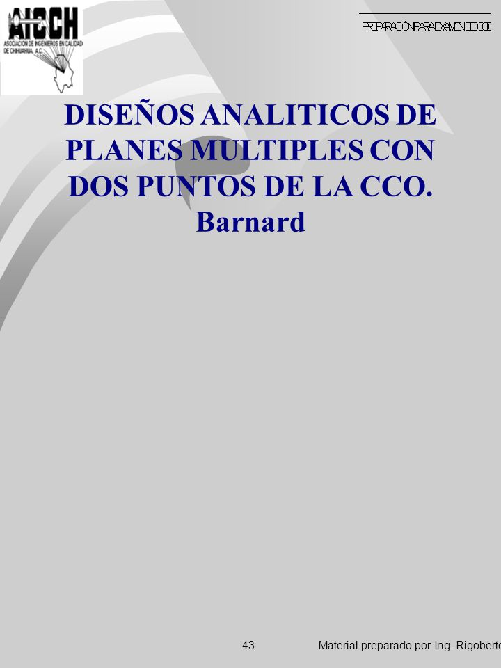 DISEÑOS ANALITICOS DE PLANES MULTIPLES CON DOS PUNTOS DE LA CCO. Barnard Material preparado por Ing. Rigoberto Arvizo A.43
