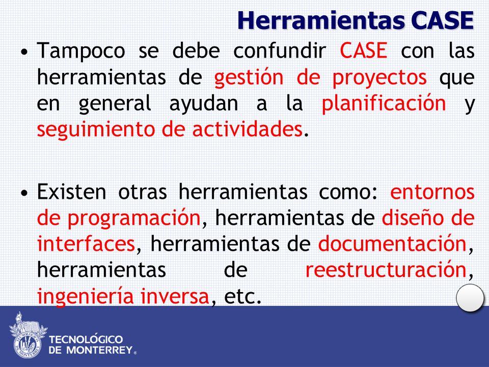 Herramientas CASE Tampoco se debe confundir CASE con las herramientas de gestión de proyectos que en general ayudan a la planificación y seguimiento d