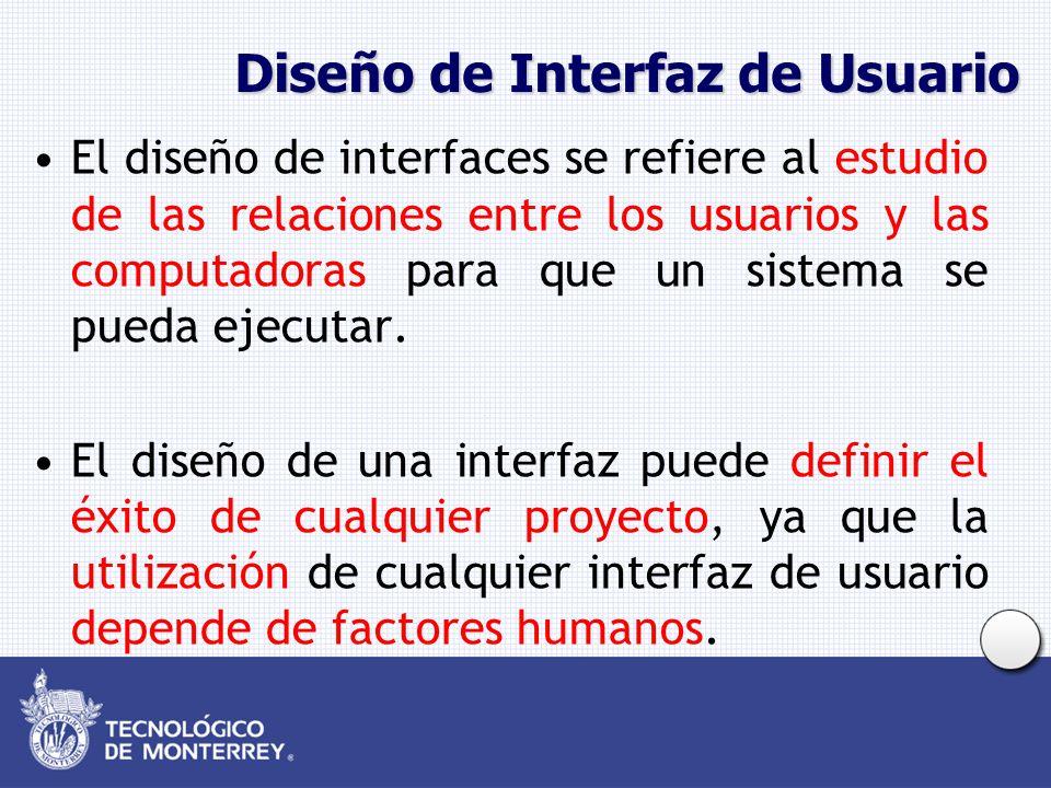 Diseño de Interfaz de Usuario El diseño de interfaces se refiere al estudio de las relaciones entre los usuarios y las computadoras para que un sistema se pueda ejecutar.