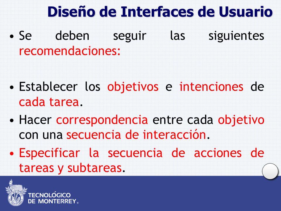 Diseño de Interfaces de Usuario Se deben seguir las siguientes recomendaciones: Establecer los objetivos e intenciones de cada tarea. Hacer correspond