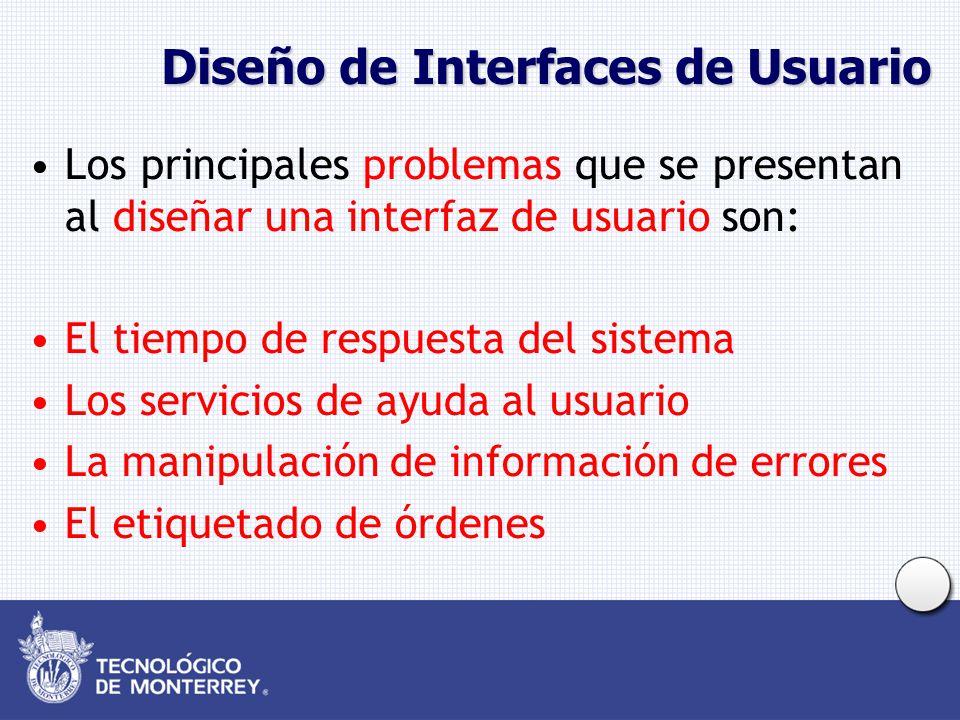 Diseño de Interfaces de Usuario Los principales problemas que se presentan al diseñar una interfaz de usuario son: El tiempo de respuesta del sistema Los servicios de ayuda al usuario La manipulación de información de errores El etiquetado de órdenes