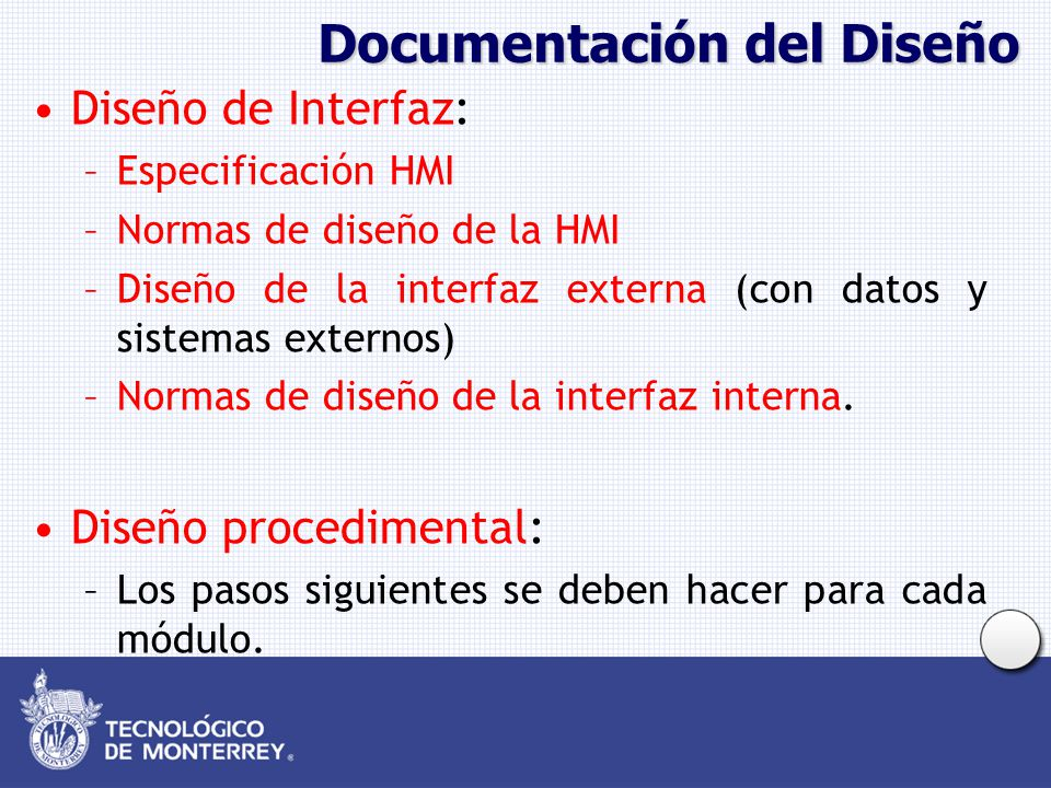 Documentación del Diseño Diseño de Interfaz: –Especificación HMI –Normas de diseño de la HMI –Diseño de la interfaz externa (con datos y sistemas externos) –Normas de diseño de la interfaz interna.