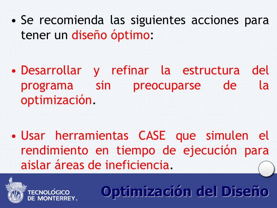 Optimización del Diseño Se recomienda las siguientes acciones para tener un diseño óptimo: Desarrollar y refinar la estructura del programa sin preocuparse de la optimización.