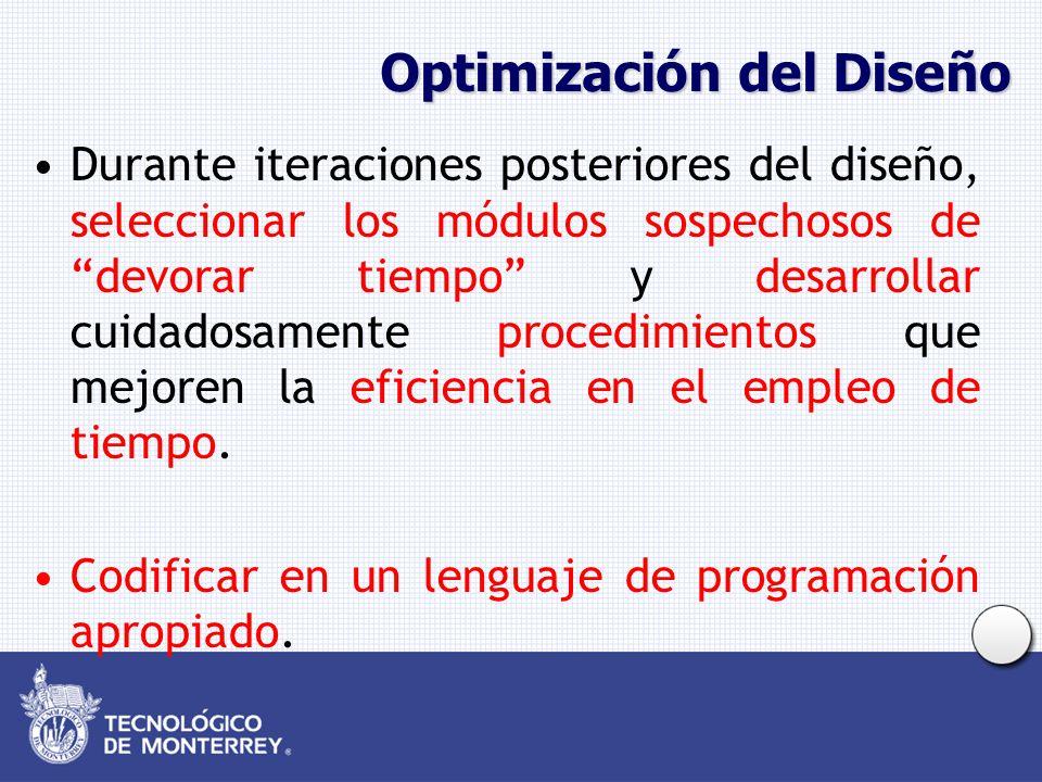 Optimización del Diseño Durante iteraciones posteriores del diseño, seleccionar los módulos sospechosos de devorar tiempo y desarrollar cuidadosamente