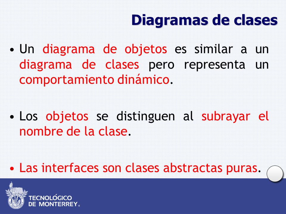 Diagramas de clases Un diagrama de objetos es similar a un diagrama de clases pero representa un comportamiento dinámico. Los objetos se distinguen al
