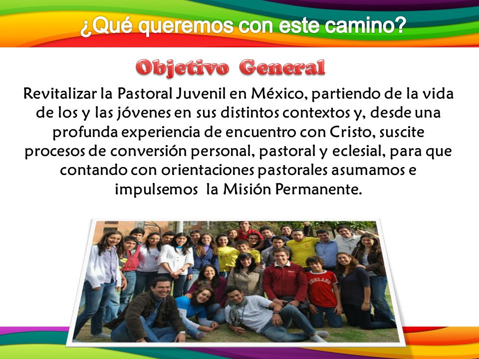 Revitalizar la Pastoral Juvenil en México, partiendo de la vida de los y las jóvenes en sus distintos contextos y, desde una profunda experiencia de e