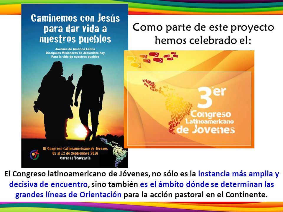 Como parte de este proyecto hemos celebrado el: El Congreso latinoamericano de Jóvenes, no sólo es la instancia más amplia y decisiva de encuentro, si