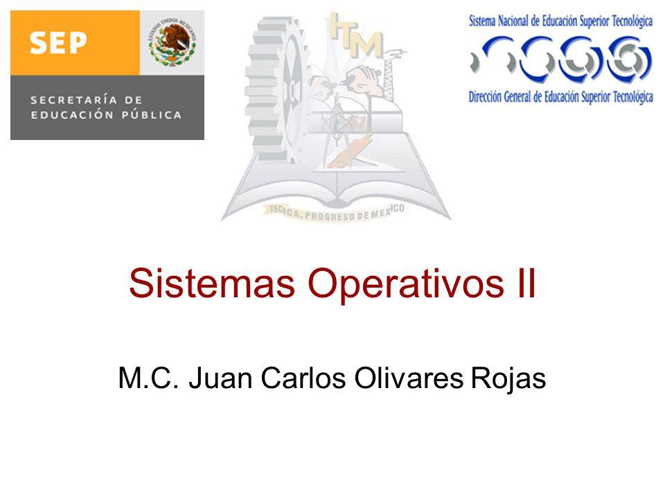 Sistemas Operativos II M.C. Juan Carlos Olivares Rojas