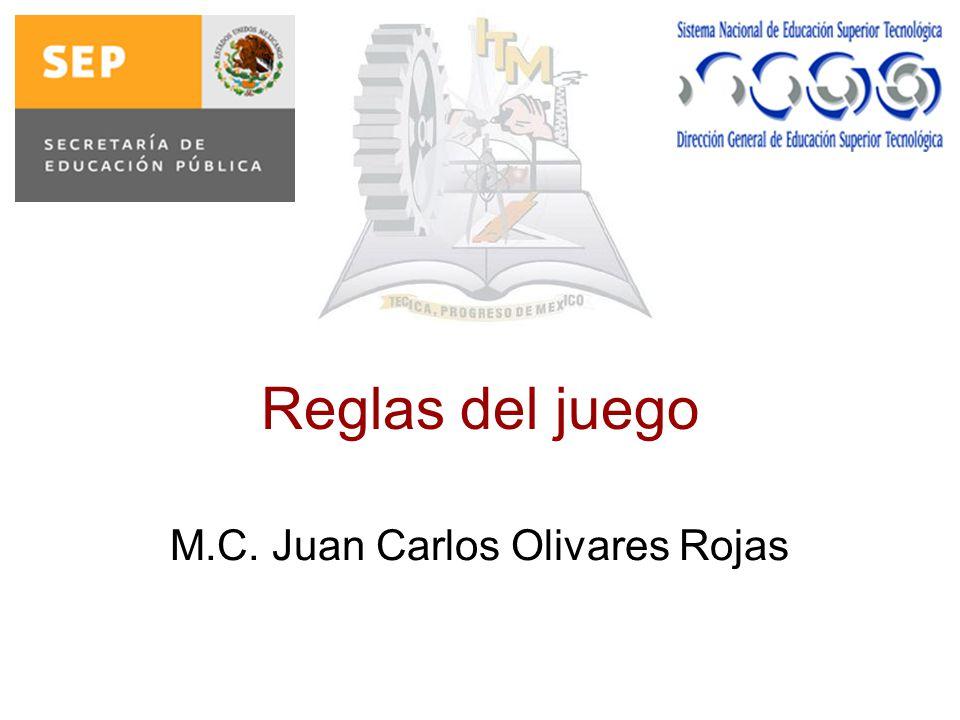 Reglas del juego M.C. Juan Carlos Olivares Rojas