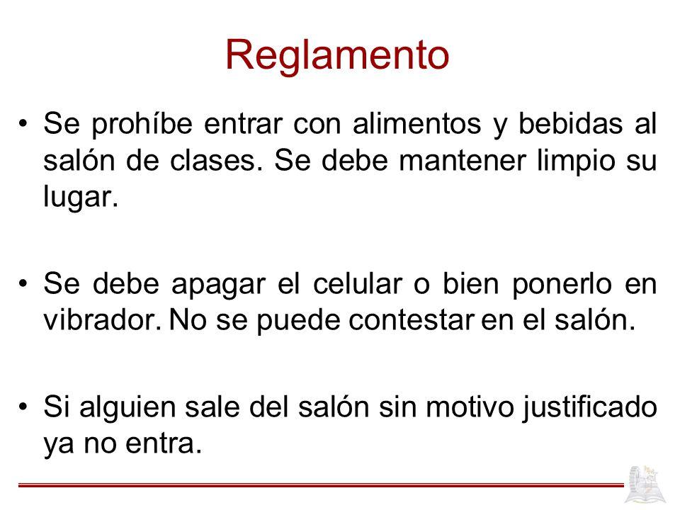 Reglamento Se prohíbe entrar con alimentos y bebidas al salón de clases. Se debe mantener limpio su lugar. Se debe apagar el celular o bien ponerlo en